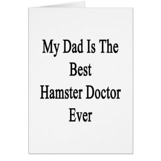 My Dad Is The Best Hamster Doctor Ever Card