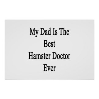My Dad Is The Best Hamster Doctor Ever Poster