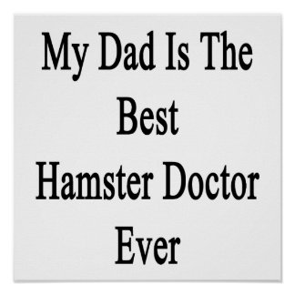 My Dad Is The Best Hamster Doctor Ever Posters