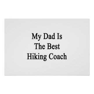 My Dad Is The Best Hiking Coach Poster