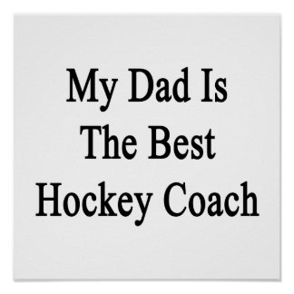 My Dad Is The Best Hockey Coach Posters