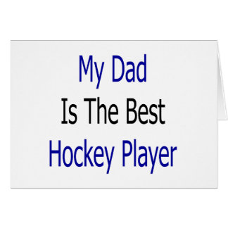 My Dad Is The Best Hockey Player Greeting Cards