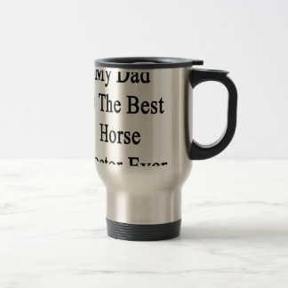My Dad Is The Best Horse Doctor Ever Coffee Mugs