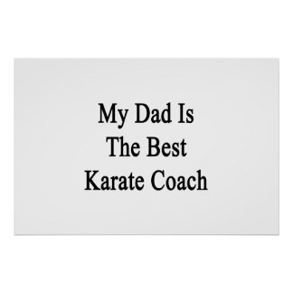 My Dad Is The Best Karate Coach Print
