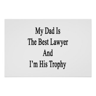 My Dad Is The Best Lawyer And I'm His Trophy Poster