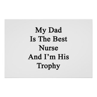 My Dad Is The Best Nurse And I'm His Trophy Poster