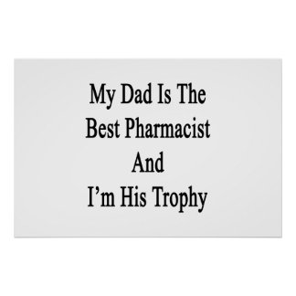 My Dad Is The Best Pharmacist And I'm His Trophy Poster