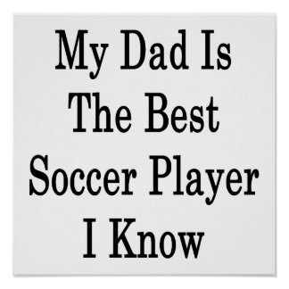 My Dad Is The Best Soccer Player I Know Posters