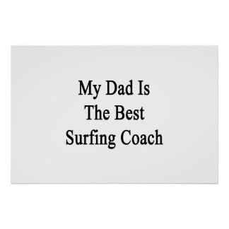 My Dad Is The Best Surfing Coach Poster