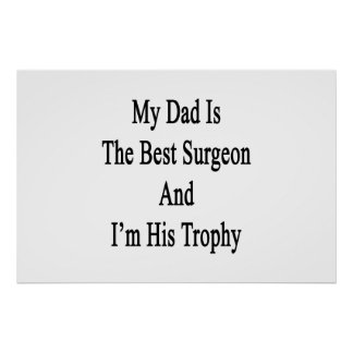 My Dad Is The Best Surgeon And I'm His Trophy Poster
