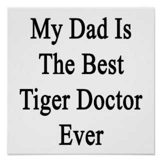 My Dad Is The Best Tiger Doctor Ever Poster
