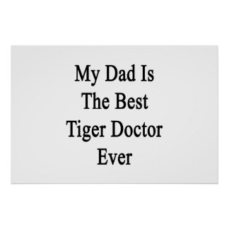 My Dad Is The Best Tiger Doctor Ever Print