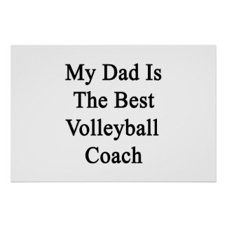 My Dad Is The Best Volleyball Coach Poster