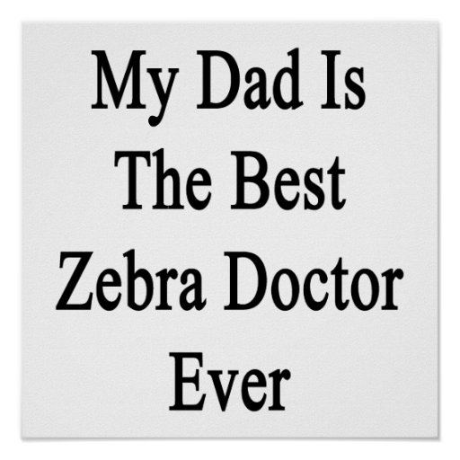 My Dad Is The Best Zebra Doctor Ever Posters