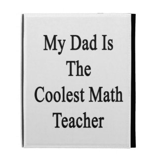 My Dad Is The Coolest Math Teacher iPad Folio Covers