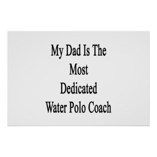 My Dad Is The Most Dedicated Water Polo Coach Poster