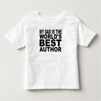 My Dad Is The World's Best Author Toddler T-Shirt