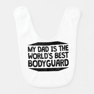 My Dad Is The World's Best Bodyguard Baby Bibs