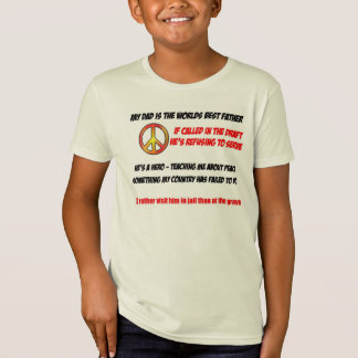 My dad is the worlds best dad he says no to war T-Shirt