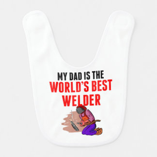 My Dad Is The World's Best Welder Baby Bib