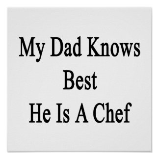 My Dad Knows Best He Is A Chef Poster
