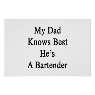 My Dad Knows Best He's A Bartender Poster