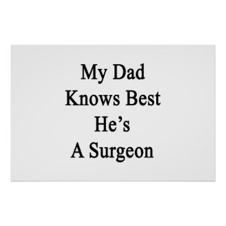 My Dad Knows Best He's A Surgeon Poster