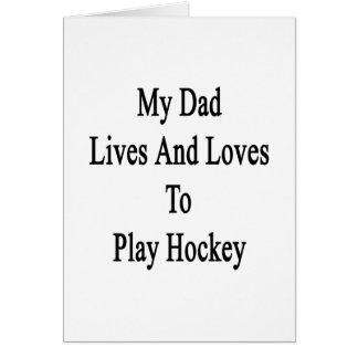 My Dad Lives And Loves To Play Hockey Cards