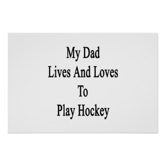 My Dad Lives And Loves To Play Hockey Posters