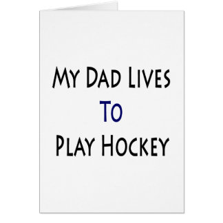 My Dad Lives To Play Hockey Greeting Card