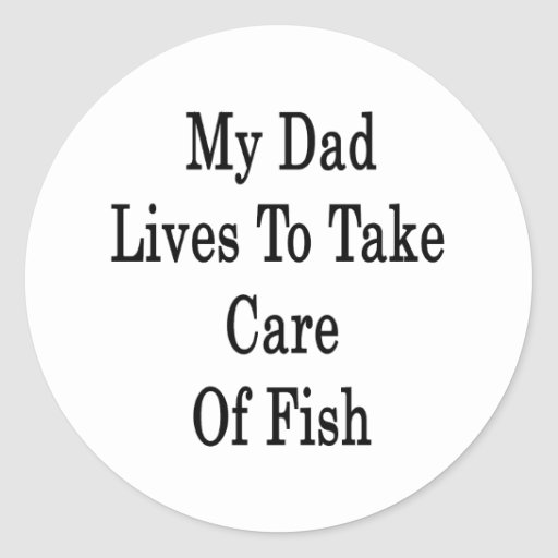 My Dad Lives To Take Care Of Fish Sticker