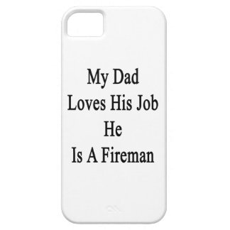 My Dad Loves His Job He Is A Fireman iPhone 5 Covers