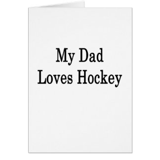My Dad Loves Hockey Greeting Cards
