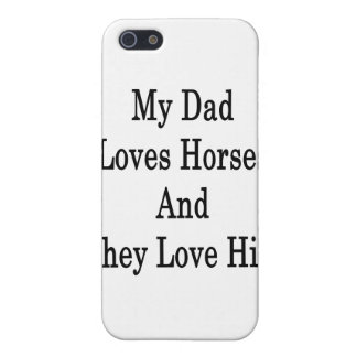 My Dad Loves Horses And They Love Him iPhone 5 Case