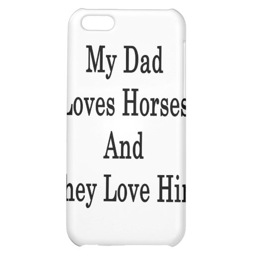 My Dad Loves Horses And They Love Him Case For iPhone 5C
