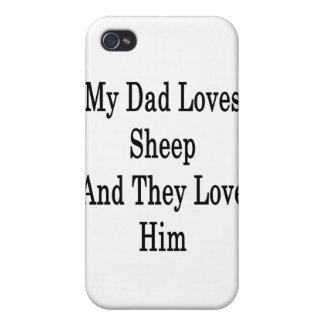 My Dad Loves Sheep And They Love Him iPhone 4 Covers