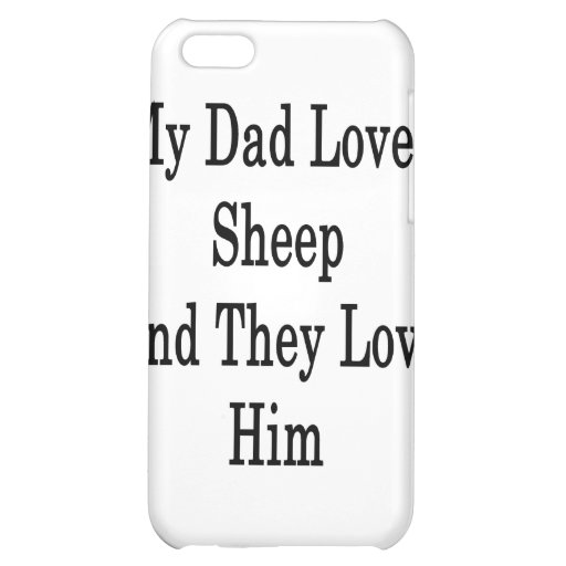 My Dad Loves Sheep And They Love Him iPhone 5C Case