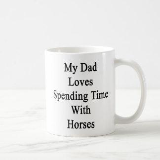 My Dad Loves Spending Time With Horses Basic White Mug
