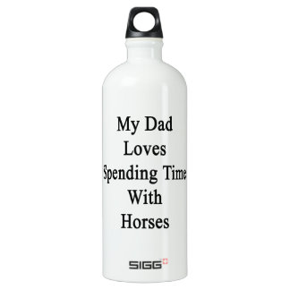 My Dad Loves Spending Time With Horses SIGG Traveller 1.0L Water Bottle
