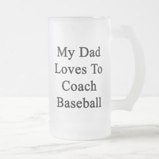 My Dad Loves To Coach Baseball Glass Beer Mugs