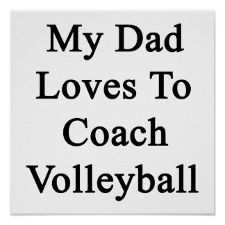 My Dad Loves To Coach Volleyball Posters
