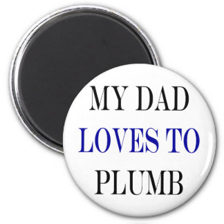 My Dad Loves To Plumb 6 Cm Round Magnet