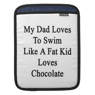 My Dad Loves To Swim Like A Fat Kid Loves Chocolat iPad Sleeve