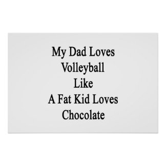 My Dad Loves Volleyball Like A Fat Kid Loves Choco Poster