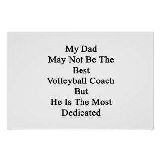 My Dad May Not Be The Best Volleyball Coach But He Poster