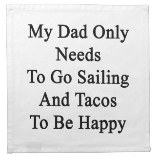 My Dad Only Needs To Go Sailing And Tacos To Be Ha Cloth Napkin