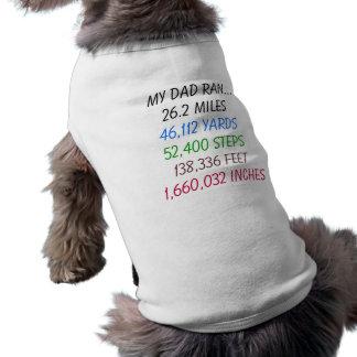 My Dad Ran 26.2 miles dog shirt