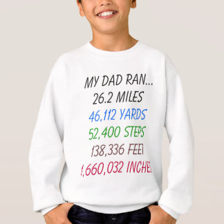 My Dad Ran 26.2 miles Sweatshirt