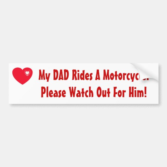 My Dad Rides A Motorcycle! Watch for him Bumper Sticker