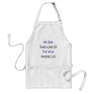 My Dad Takes Care Of The Wild Marine Life Adult Apron